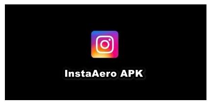 InstaAero APK v17.0.1 Download {Instagram MOD} October 2021